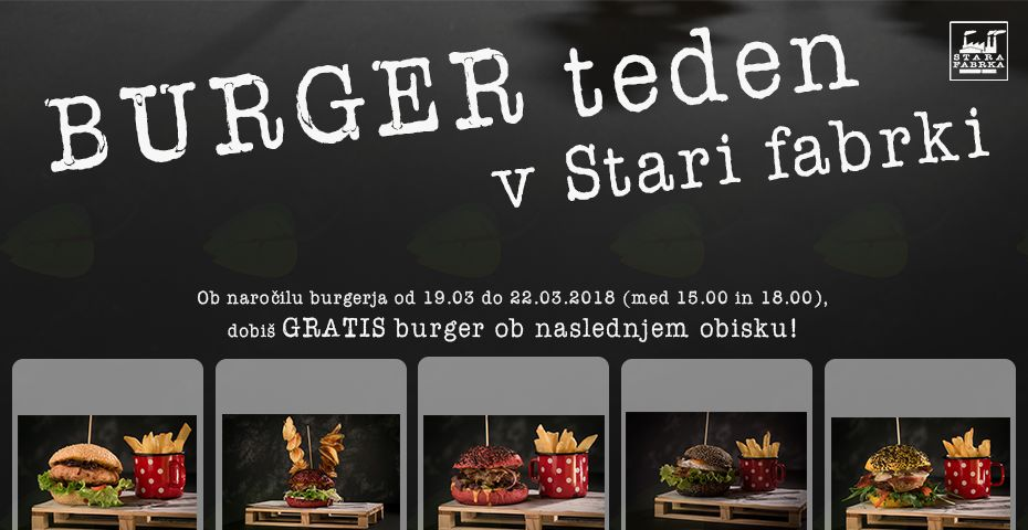 V času BURGER tedna v Stari fabrki prejmeš GRATIS* burger