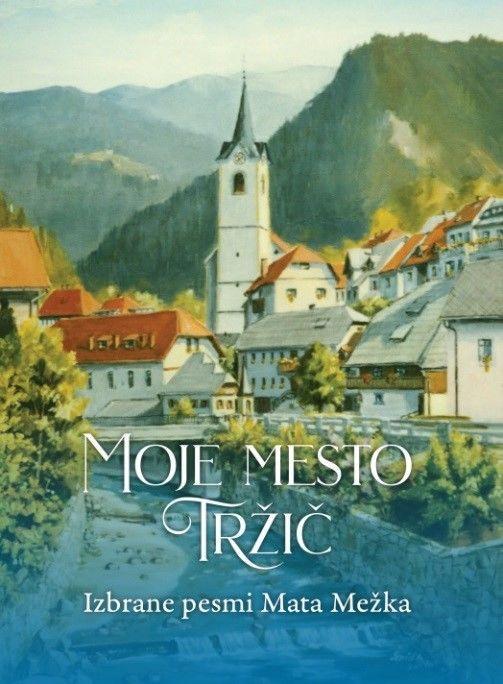 Predstavitev knjige izbranih pesmi Mata Mežka z naslovom Moje mesto Tržič