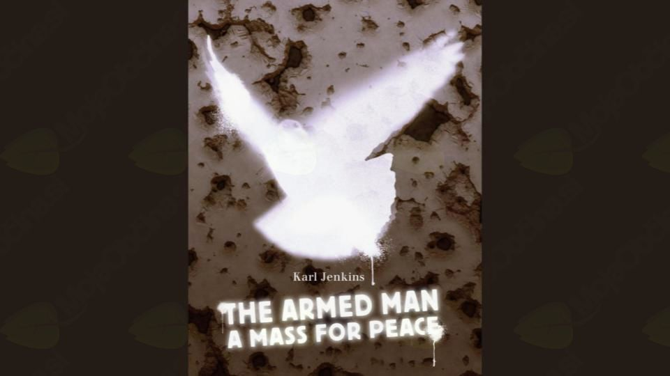 Karl Jenkins . THE ARMED MAN - A MASS FOR PEACE