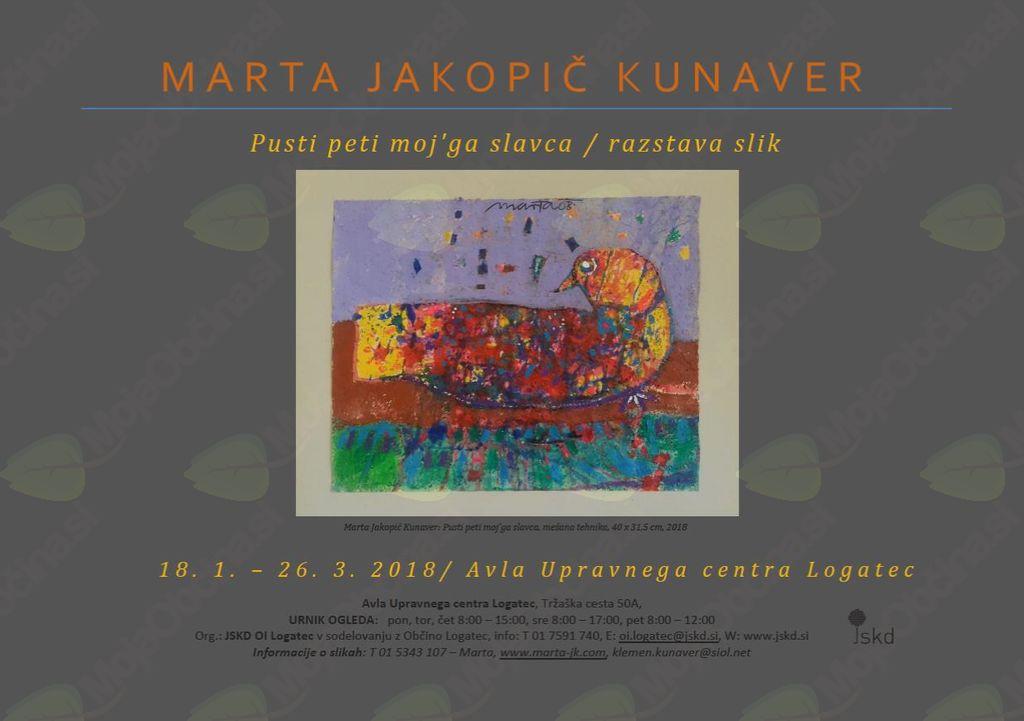 Pusti peti moj'ga slavca / Marta Jakopič Kunaver / slikarska razstava