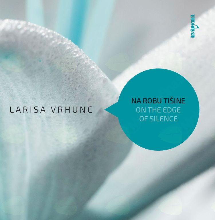 Nova zgoščenka v zbirki Ars SlovenicA: Larisa Vrhunc: Na robu tišine