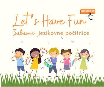 Let's Have Fun Zabavne jezikovne počitnice 2. termin