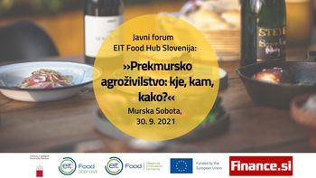 Javni forum EIT Food hub Slovenija: »Prekmursko agroživilstvo: kje, kam, kako?« (hibridna izvedba)