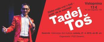 PREDSTAVA TADEJA TOŠA - VOLKMERJEV DOM KULTURE 27. APRIL 2019