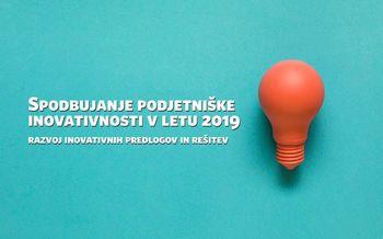 """Povabilo """"Spodbujanje podjetniške inovativnosti v letu 2019 – razvoj inovativnih predlogov in rešitev"""""""