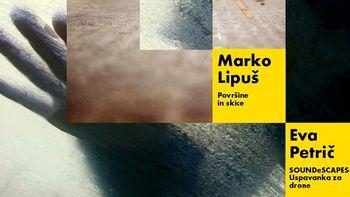 Otvoritev razstave: Eva Petrič: SOUNDeSCAPES – Uspavanka za drone in Marko Lipuš: Površine in skice