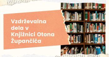Vzdrževalna dela v Knjižnici Otona Župančiča
