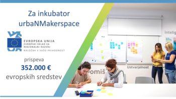 "Zelena luč za projekt ""UrbaNMakerspace"" in nove poslovne prostore za mlada inovativna podjetja"
