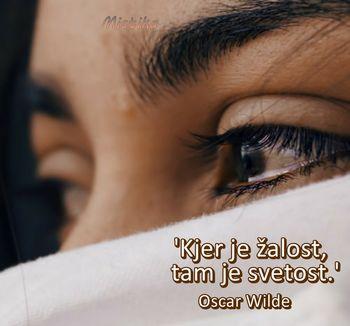 'Kjer je žalost, tam je svetost.' Oscar Wilde