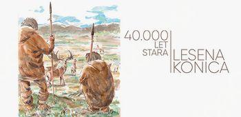 NAPOVEDUJEMO: 40.000 let stara lesena konica