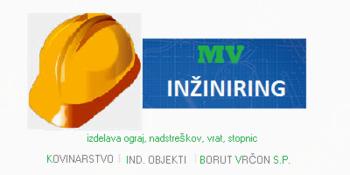MV INŽENIRING, KOVINARSTVO, MONTAŽE IN ZASTOPANJE BORUT VRČON S.P.