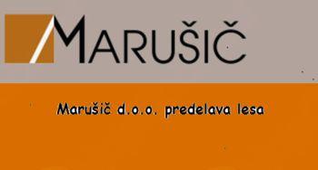 MARUŠIČ D.O.O. PREDELAVA LESA